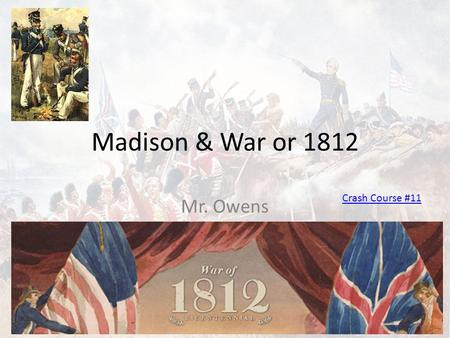 Madison & War or 1812 Mr. Owens Crash Course #11.