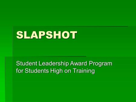 SLAPSHOT Student Leadership Award Program for Students High on Training.