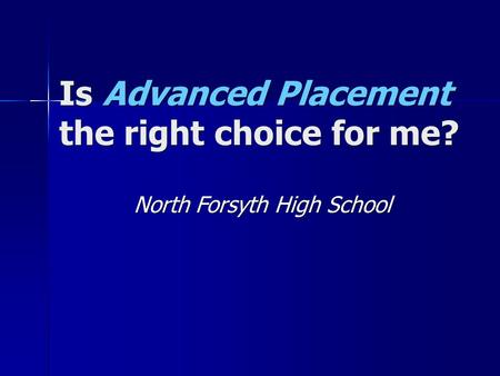 Is Advanced Placement the right choice for me? North Forsyth High School.