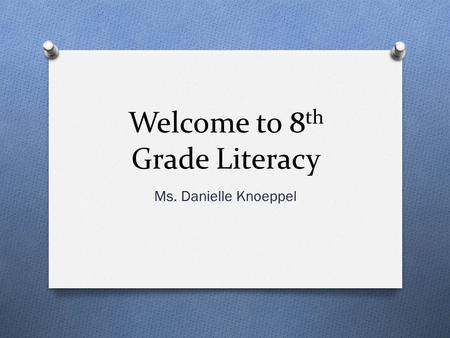 Welcome to 8 th Grade Literacy Ms. Danielle Knoeppel.