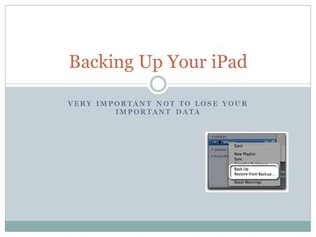 VERY IMPORTANT NOT TO LOSE YOUR IMPORTANT DATA Backing Up Your iPad.