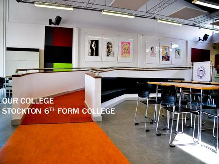 OUR COLLEGE STOCKTON 6 TH FORM COLLEGE.  Provide post 16 education to around 750 students.  Deliver a mixture of academic and vocational programmes.