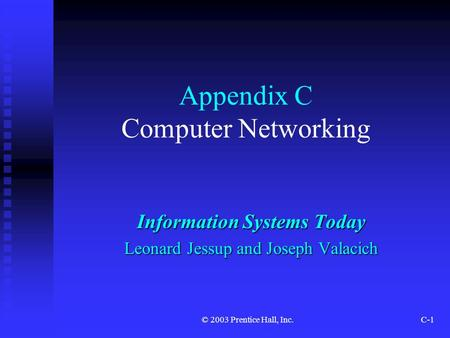 © 2003 Prentice Hall, Inc.C-1 Appendix C Computer Networking Information Systems Today Leonard Jessup and Joseph Valacich.
