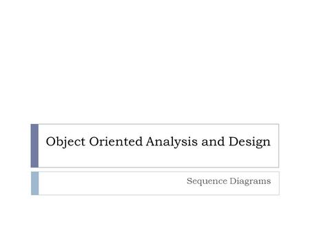 Object Oriented Analysis and Design Sequence Diagrams.