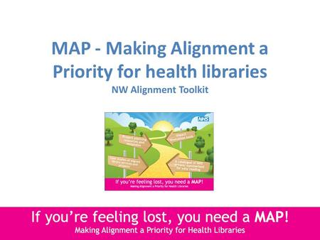MAP - Making Alignment a Priority for health libraries NW Alignment Toolkit.