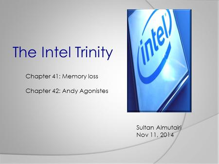 The Intel Trinity Sultan Almutairi Nov 11, 2014 Chapter 41: Memory loss Chapter 42: Andy Agonistes.