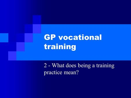 GP vocational training 2 - What does being a training practice mean?