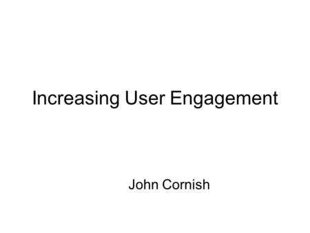 Increasing User Engagement John Cornish. Why? Effective user engagement is a critical success factor for a statistical agency to be seen as relevant and.