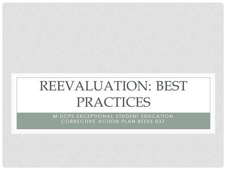 REEVALUATION: BEST PRACTICES M-DCPS EXCEPTIONAL STUDENT EDUCATION CORRECTIVE ACTION PLAN BEESS 037.