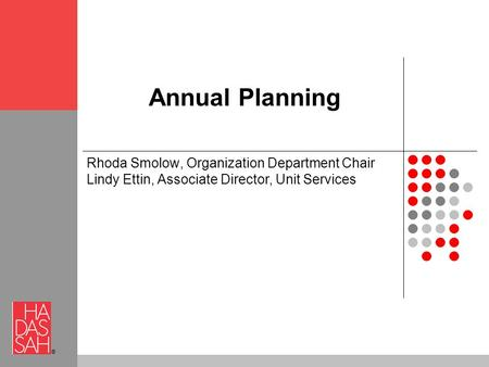 ® Annual Planning Rhoda Smolow, Organization Department Chair Lindy Ettin, Associate Director, Unit Services.