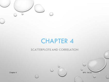 CHAPTER 4 SCATTERPLOTS AND CORRELATION BPS - 5th Ed. Chapter 4 1.