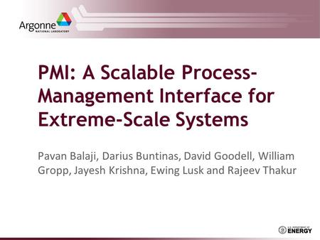 PMI: A Scalable Process- Management Interface for Extreme-Scale Systems Pavan Balaji, Darius Buntinas, David Goodell, William Gropp, Jayesh Krishna, Ewing.