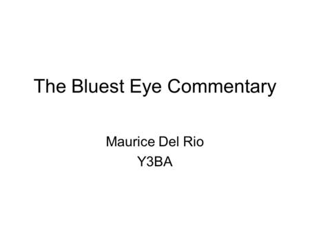 "The Bluest Eye Commentary Maurice Del Rio Y3BA. Extract from Page 14 Claudia expresses her anger through the plastic white doll, having the ""desire to."