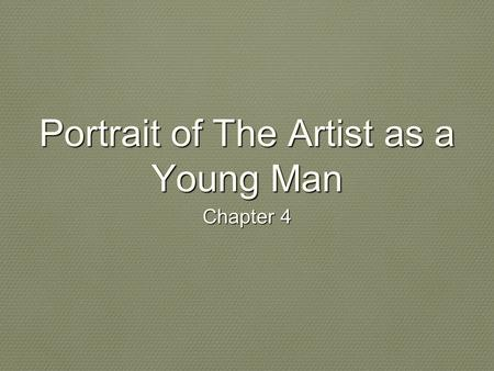 Portrait of The Artist as a Young Man Chapter 4. Impact of Religion on The Prospective Artist Stephen has sincerely repented Conducts spiritual rituals.
