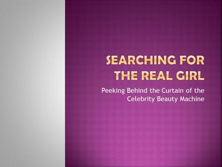 Peeking Behind the Curtain of the Celebrity Beauty Machine.