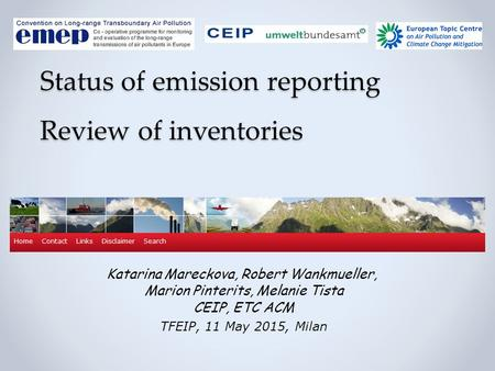 Katarina Mareckova, Robert Wankmueller, Marion Pinterits, Melanie Tista CEIP, ETC ACM TFEIP, 11 May 2015, Milan Status of emission reporting Review of.