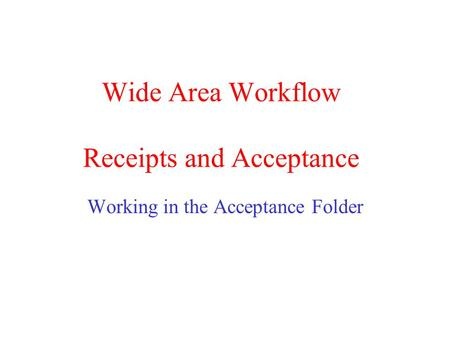 Wide Area Workflow Receipts and Acceptance Working in the Acceptance Folder.