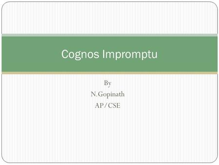 By N.Gopinath AP/CSE Cognos Impromptu. What is Impromptu? Impromptu is an interactive database reporting tool. It allows Power Users to query data without.