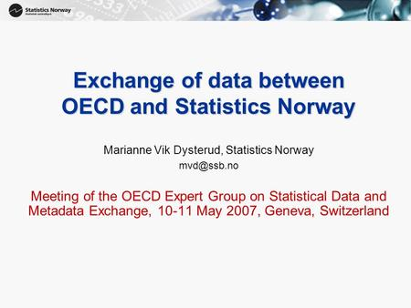 1 Exchange of data between OECD and Statistics Norway Marianne Vik Dysterud, Statistics Norway Meeting of the OECD Expert Group on Statistical.