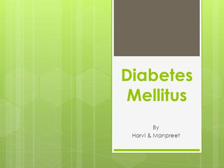 Diabetes Mellitus By Harvi & Manpreet. What Is It?  complex metabolic disorder  elevated blood glucose concentration  secondary to resistance to action.