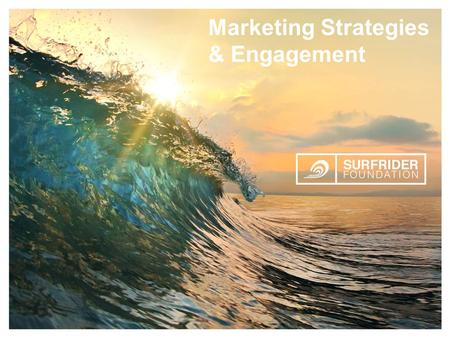 Marketing Strategies & Engagement Building Awareness & Engagement to Support our Mission Marketing Strategies & Engagement.