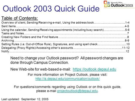 Outlook 2003 Quick Guide Table of Contents: Overview of client, Sending/Receiving e-mail, Using the address book………..………..............1-4 Sent Items………………………………………………………………………………………………..4-5.