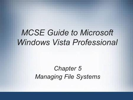 MCSE Guide to Microsoft Windows Vista Professional Chapter 5 Managing File Systems.