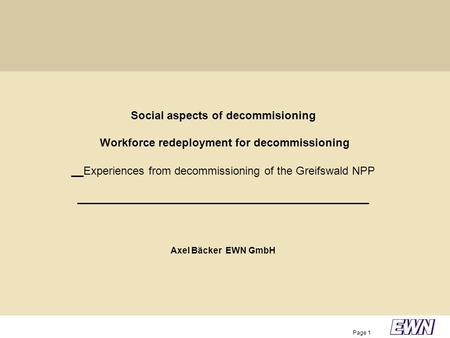 Page 1 Social aspects of decommisioning Workforce redeployment for decommissioning __Experiences from decommissioning of the Greifswald NPP _______________________________________________.