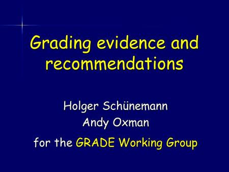 Grading evidence and recommendations Holger Schünemann Andy Oxman for the GRADE Working Group.