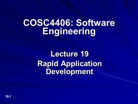 Lecture 19 Rapid Application Development 19.1 COSC4406: Software Engineering.