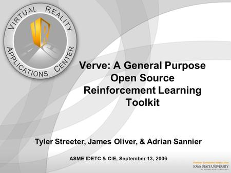 Verve: A General Purpose Open Source Reinforcement Learning Toolkit Tyler Streeter, James Oliver, & Adrian Sannier ASME IDETC & CIE, September 13, 2006.