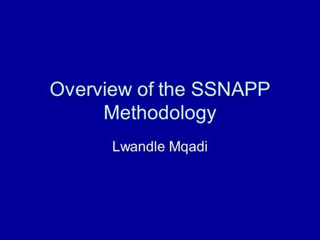 Overview of the SSNAPP Methodology Lwandle Mqadi.