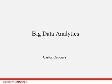 Big Data Analytics Carlos Ordonez. Big Data Analytics research Input? BIG DATA (large data sets, large files, many documents, many tables, fast growing)