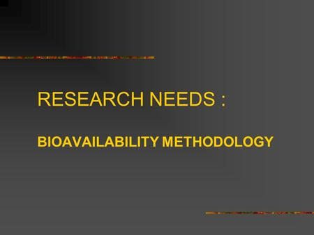 RESEARCH NEEDS : BIOAVAILABILITY METHODOLOGY. IN VITRO METHODOLOGIES Develop simple and reliable methods to screen bioavailability of dietary supplements.