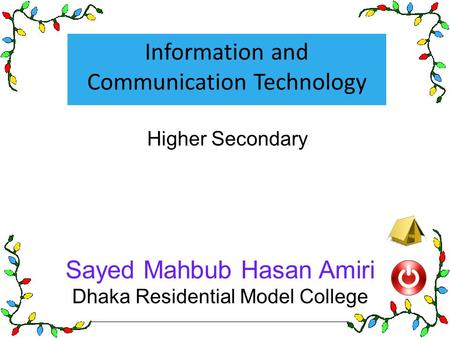 Information and Communication Technology Sayed Mahbub Hasan Amiri Dhaka Residential Model College Higher Secondary.