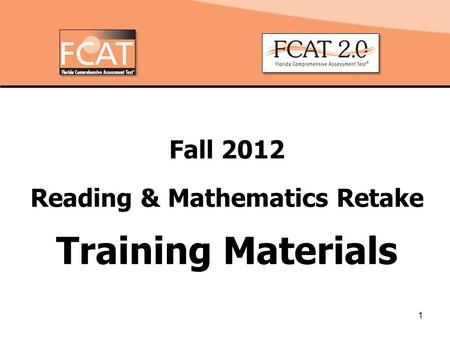 1 Fall 2012 Reading & Mathematics Retake Training Materials.