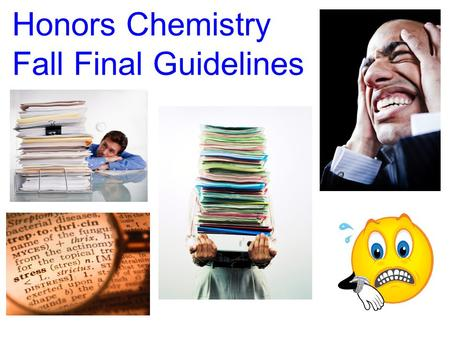 Honors Chemistry Fall Final Guidelines. Honors Chem Fall Final Specifics ~80 Multiple Choice Questions All questions weighted equally, and evenly spread.