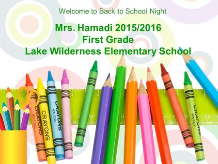 Mrs. Hamadi 2015/2016 First Grade Lake Wilderness Elementary School Welcome to Back to School Night.