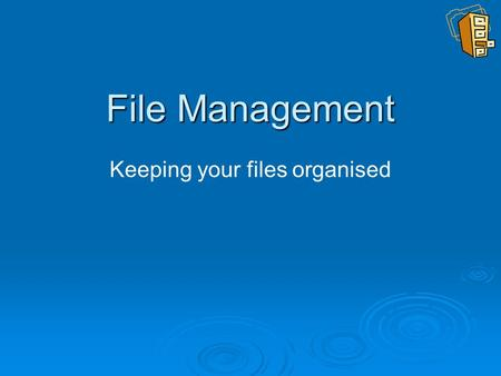File Management Keeping your files organised. How to use this demo When you have read the information on the screen, click on the yellow arrow on each.