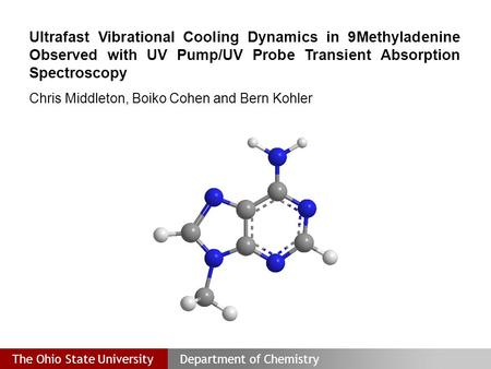 The Ohio State UniversityDepartment of Chemistry Ultrafast Vibrational Cooling Dynamics in 9­Methyladenine Observed with UV Pump/UV Probe Transient Absorption.