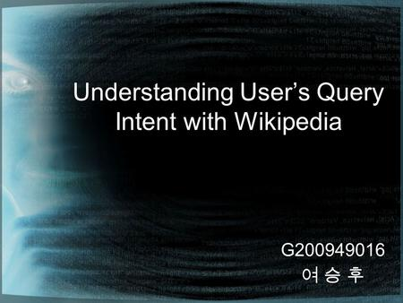 Understanding User's Query Intent with Wikipedia G200949016 여 승 후.
