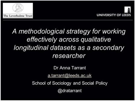Dr Anna Tarrant School of Sociology and Social A methodological strategy for working effectively across qualitative.