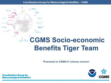 Coordination Group for Meteorological Satellites - CGMS CGMS Socio-economic Benefits Tiger Team Presented to CGMS-41 plenary session.