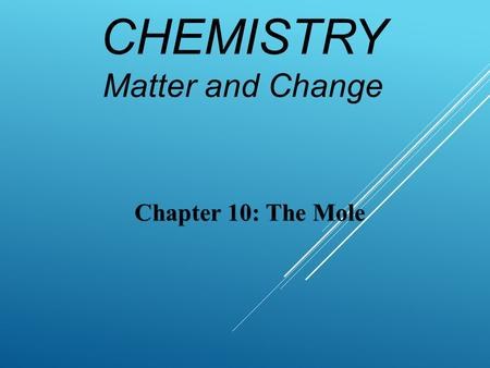 Chapter 10: The Mole CHEMISTRY Matter and Change.