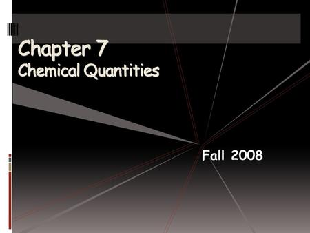 Chapter 7 Chemical Quantities Fall 2008. The Mole: A Measurement of Matter- What Is a Mole?  How do you measure matter?  You count things  You weigh.