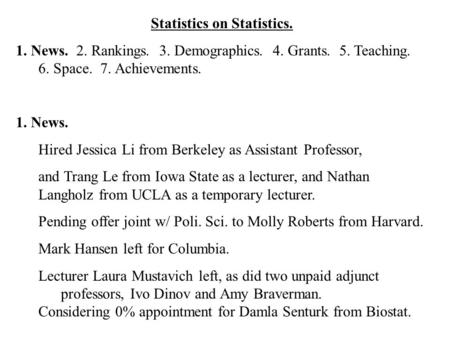Statistics on Statistics. 1. News. 2. Rankings. 3. Demographics. 4. Grants. 5. Teaching. 6. Space. 7. Achievements. 1. News. Hired Jessica Li from Berkeley.