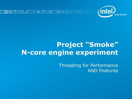 "Project ""Smoke"" N-core engine experiment Threading for Performance AND Features."