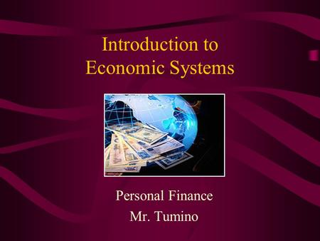Introduction to Economic Systems Personal Finance Mr. Tumino.