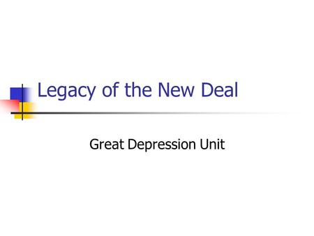 Legacy of the New Deal Great Depression Unit. Ending the New Deal Many begin to doubt FDR's New Deal programs when depression does not end Stock Market.