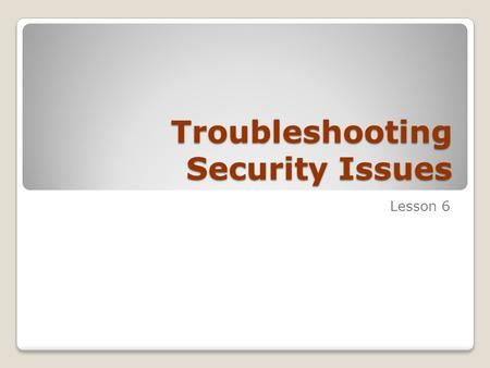 Troubleshooting Security Issues Lesson 6. Skills Matrix Technology SkillObjective Domain SkillDomain # Monitoring and Troubleshooting with Event Viewer.
